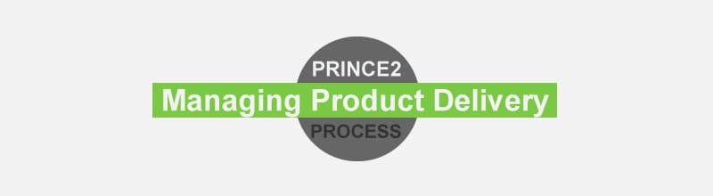 PRINCE2 Foundation Certification Notes 16: Managing Product Delivery Process